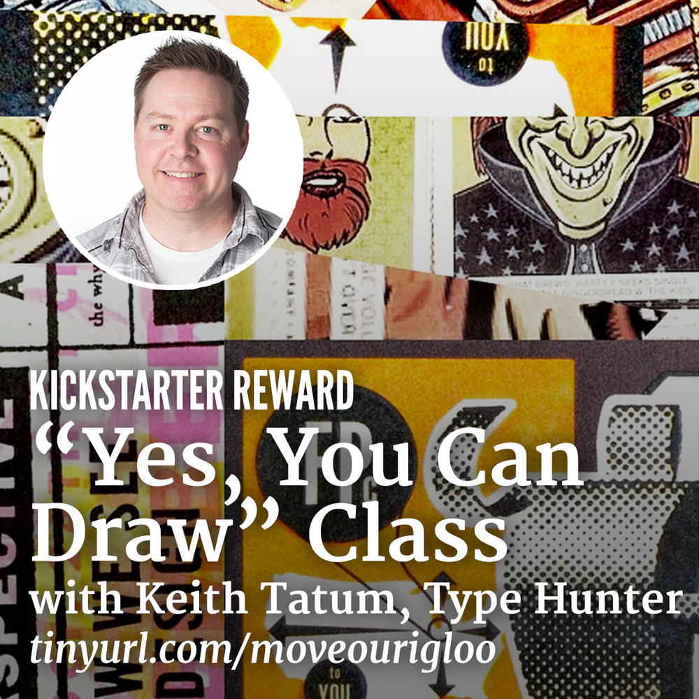 Yes, You can Draw Workshop November 13 6:30pm-9pm Type Hunter Keith Tatum will lead both non-creative and creative folks through engaging and hands-on excercises to leverage simple drawing techniques in daily work and life. It is sure to be both fun and memorable. $80
