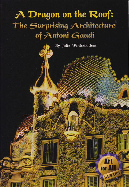 A Dragon on the Roof: The Surprising Architecture of Antoni Gaudi