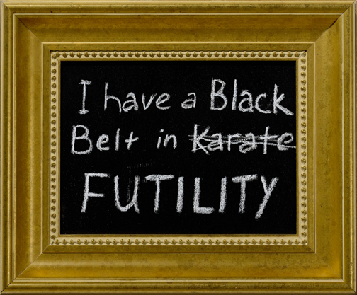 I Have A Black Belt In Futility