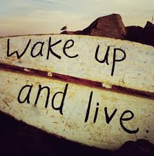 wake up and live.jpg