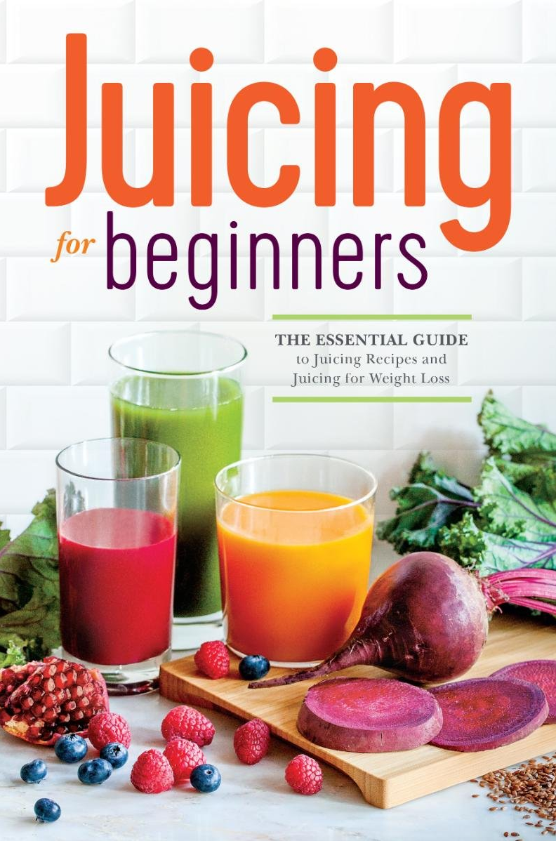 Juicing for beginners cover showcasing some different fruit and vegetable options for diy juices. © Rockridge Press