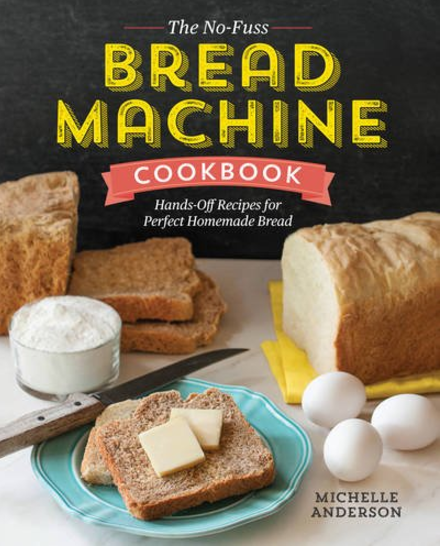 Front Cover of The No-Fuss Bread Machine Cookbook. © Rockridge Press