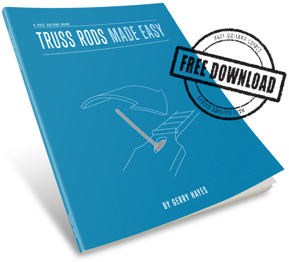 Truss Rods Made Easy - Haze Guitars Guide