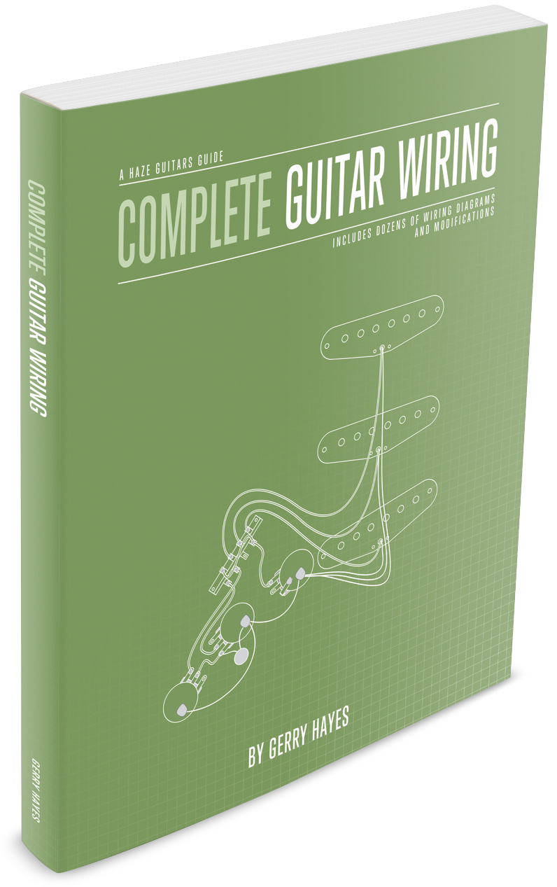 Haze Guitars Guides: Complete Guitar Wiring