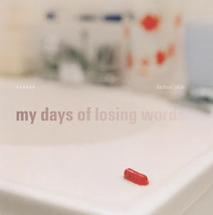 My Days of Losing Words | Rachael Jablo  Side Gallery: 11/20/13 - 01/10/14