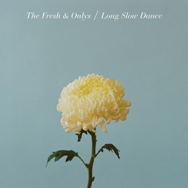 The Fresh & Onlys Long Slow Dance