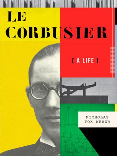 'Le Corbusier: A Life' by Nicholas Fox Weber
