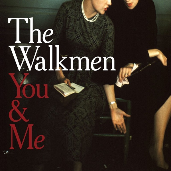 The Walkmen 'You & Me'