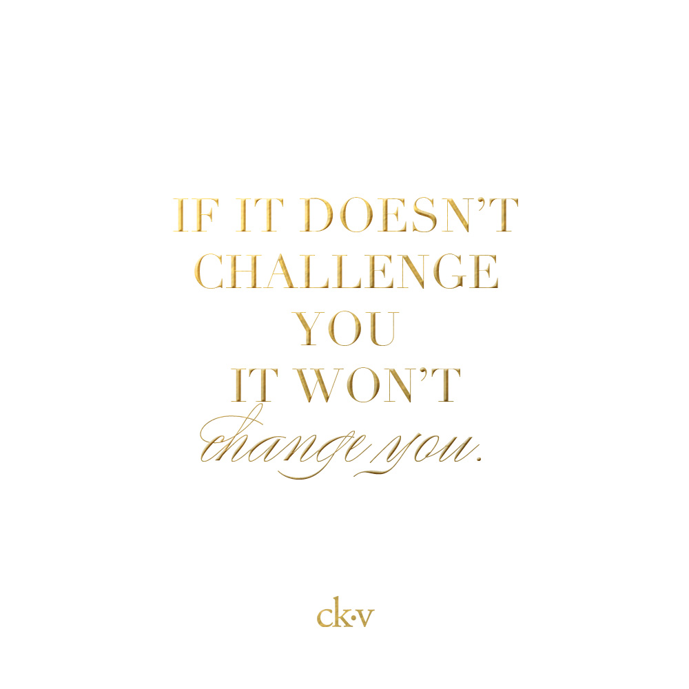 If it doesn't challenge you, it won't change you. Inspirational quote