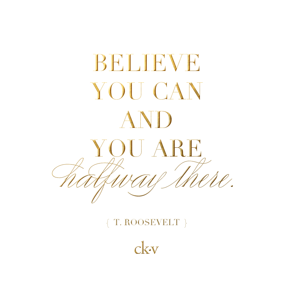 Inspirational quote Believe in yourself and you're halfway there. Teddy Roosevelt
