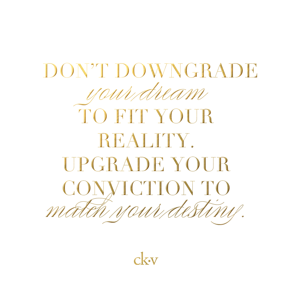 Inspirational quote: Don't downgrade your dream to fit your reality