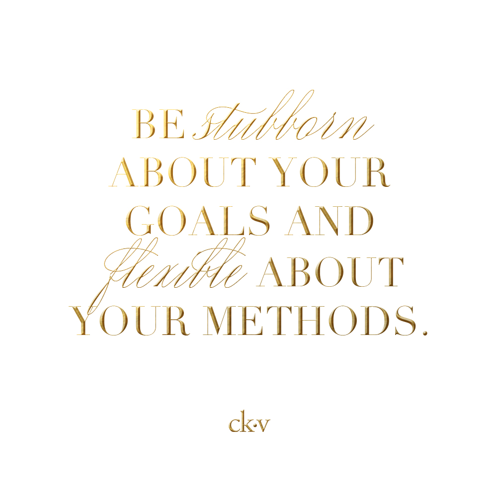 Inspirational quote: Be stubborn about your goals and flexible about your methods.