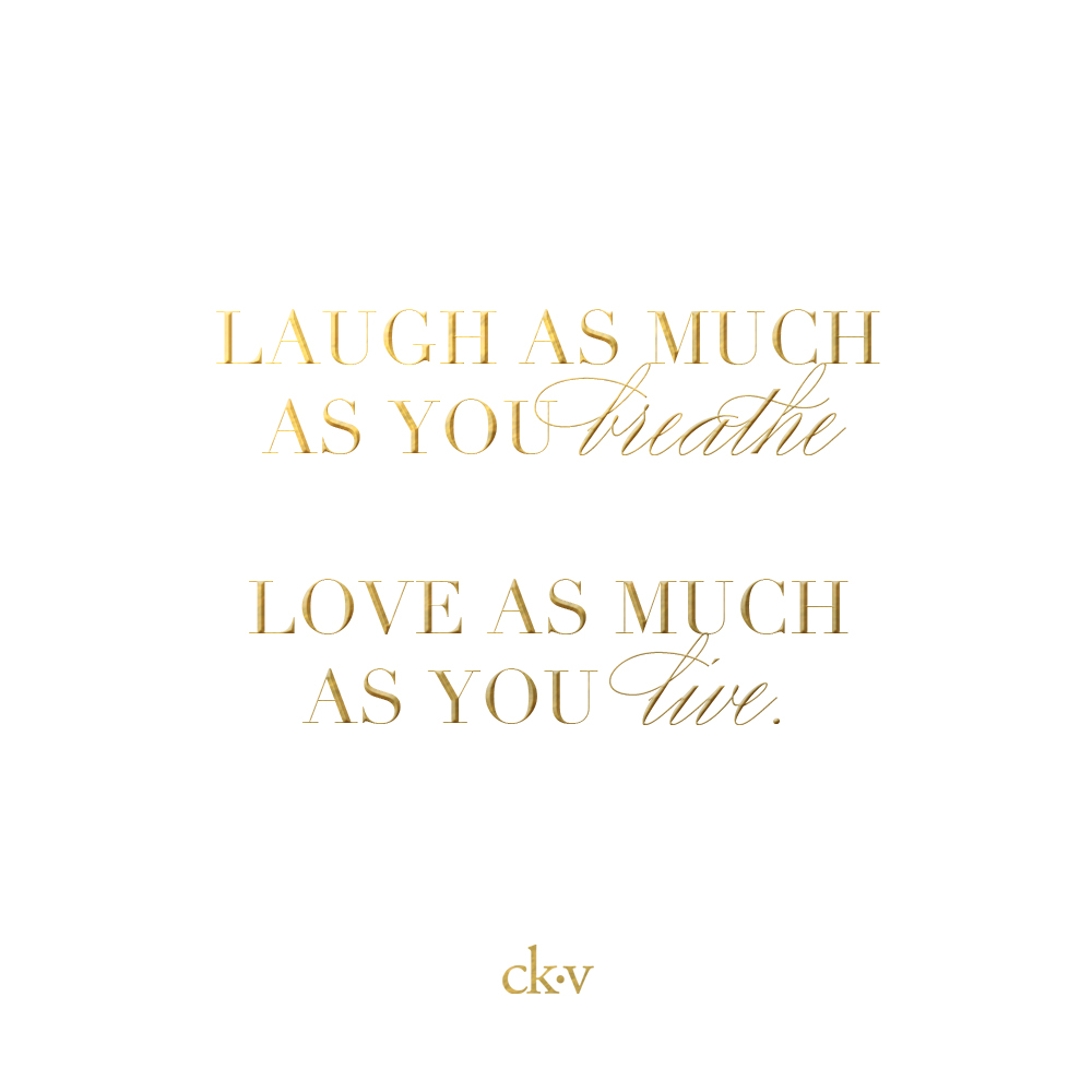 Inspirational quote: Laugh as much as you breathe. Love as much as you live.