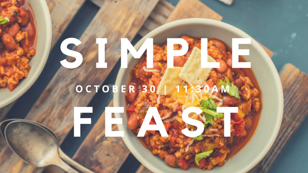 Get your spices and ladles ready for the perfect fall meal and a little friendly competition! Our Fall Simple Feast will incorporate a Chili Cook Off. Please sign up for a category (or 2) of what you'd like to bring  HERE . Join us upstairs after service on Sunday, October 30th and bring the HEAT!