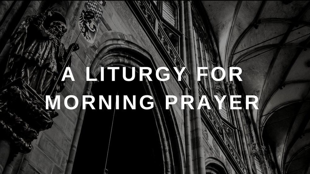 A LITURGY FOR MORNING PRAYER.jpg