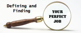 Defining and Finding your Perfect Job Do you wish you were in a job that inspired and energized you?Whether you are considering a career move in the next 3, 6 or 12 months you will learn what you should be doing now to plan and prepare for your transition.