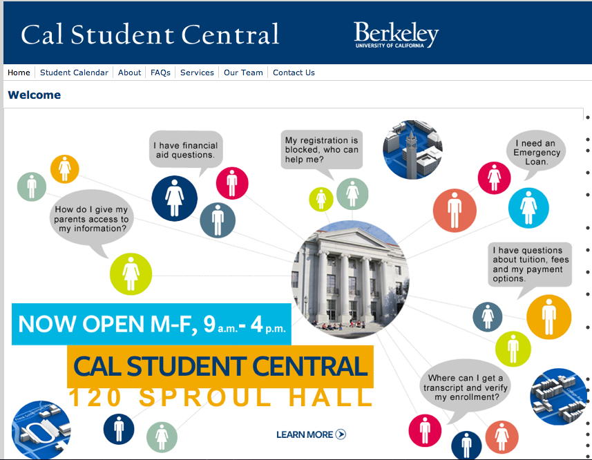 Cal Student Central is your one-stop-shop for registration and enrollment issues, charges to your account, transcripts, fee payments, and financial aid transactions.