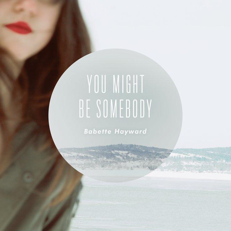 Babette Hayward - You Might Be Somebody.jpg