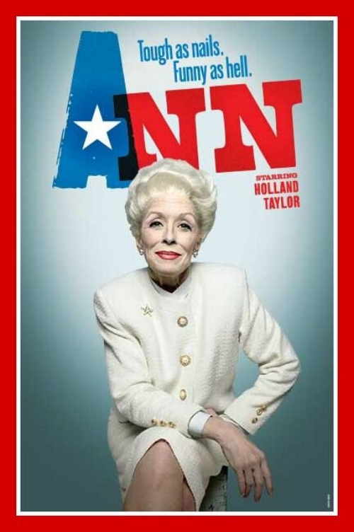 """In association with the Lincoln Center Theater and directed by BenjaminEndsleyKlein (War Horse, The Coast of Utopia, Dirty Rotten Scoundrels), ANN premiered at the Vivian Beaumont Theater in March of 2013 and marked Minerva Productions first Broadway production. A hilarious comedy about the extraordinary Governor of Texas, Ann Richards,ANNwas written and performed by Emmy Award-Winning actress Holland Taylor (""""The Practice"""", """"Two and a Half Men"""",Legally Blonde.)"""