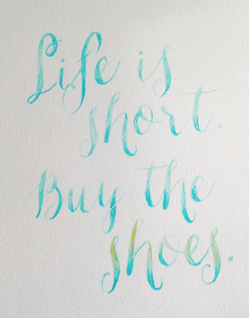 """""""Life is short. Buy the shoes."""" One of my favorite quotes. Created for friend who lives by the same motto."""