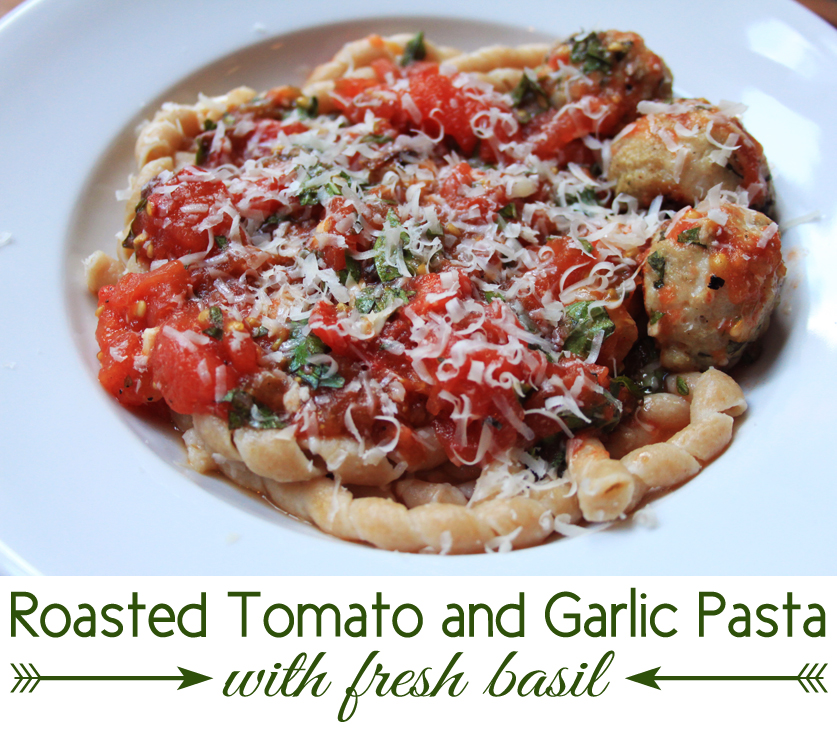 ... Roasted Tomato and Garlic Pasta with Fresh Basil and Turkey Meatballs