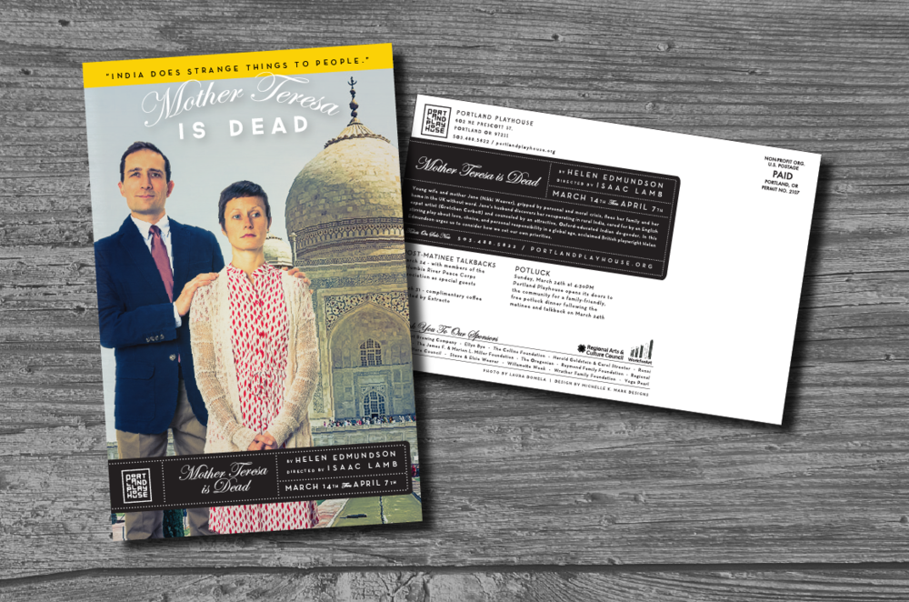 CLIENT: Portland Playhouse  PROJECT:  Mother Teresa is Dead , Print Identity Collateral + Print and online campaigns