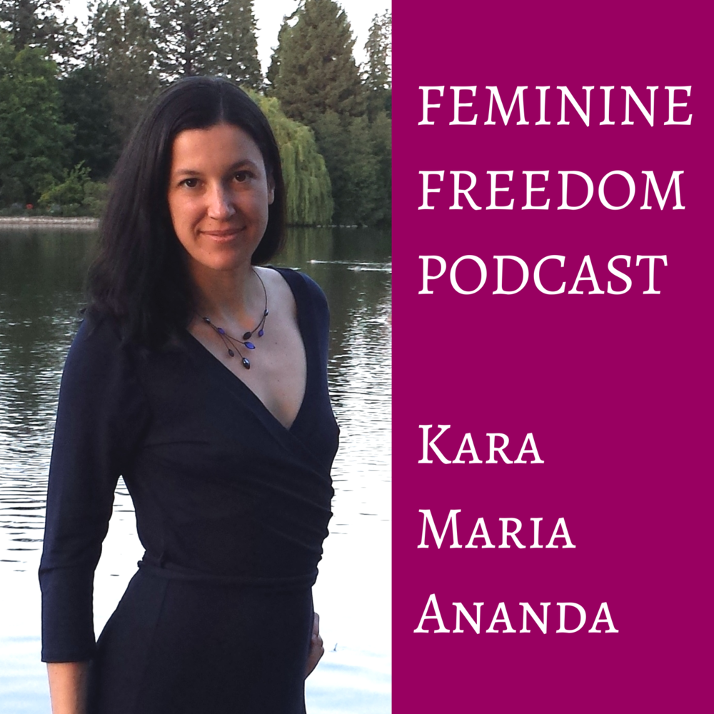 Feminine Freedom Podcast by Kara Maria Ananda