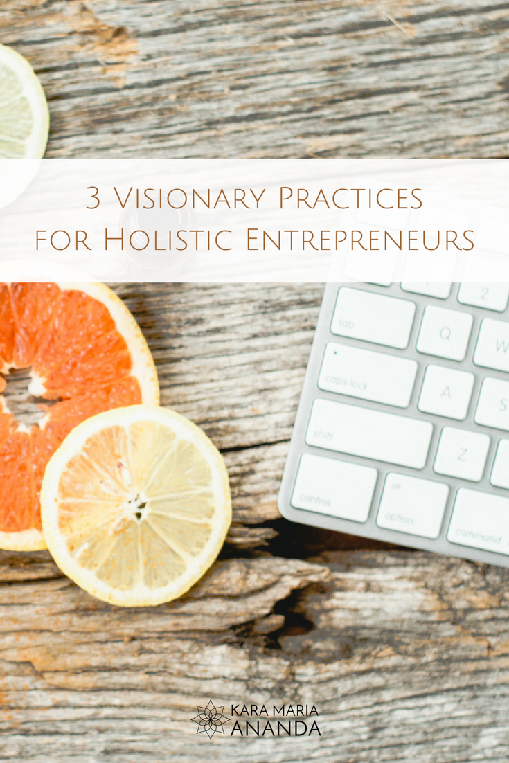 3 Visionary Practices for Holistic Entrepreneurs