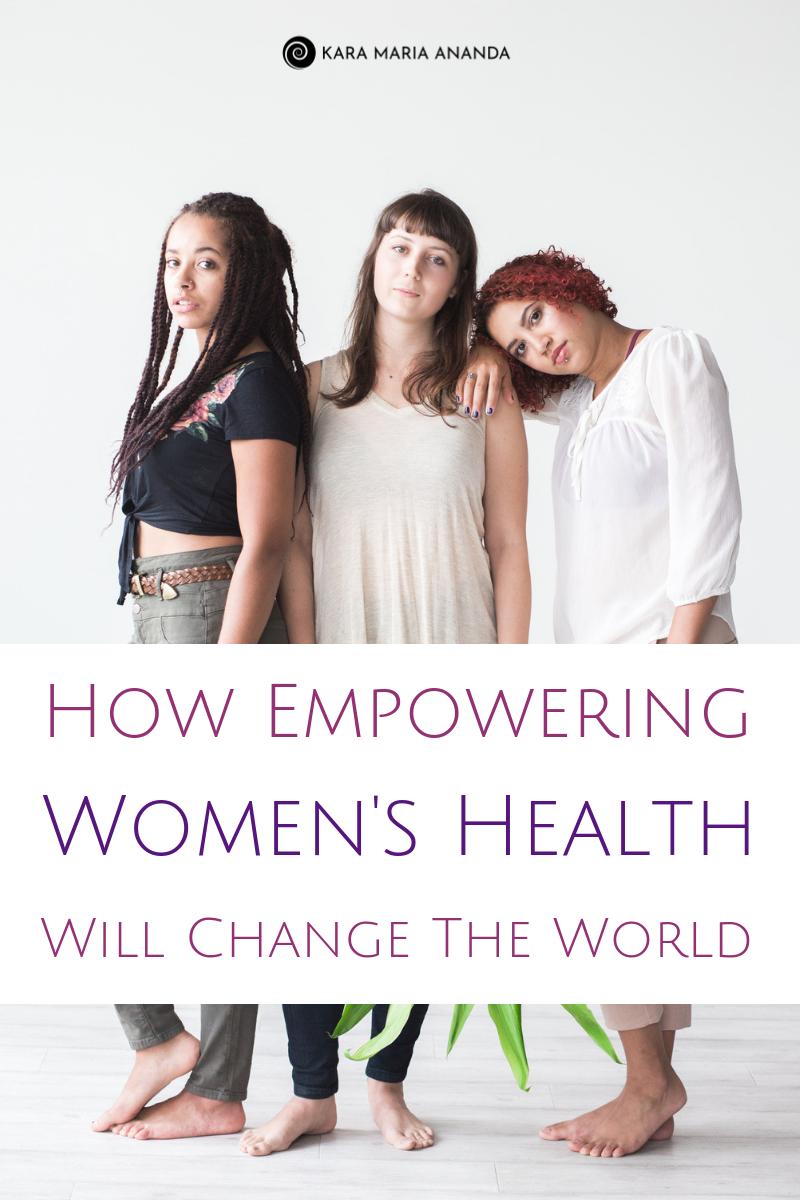 How Empowering Women's Health Will Change the World #womenshealth #womenswellness #womensempowerment