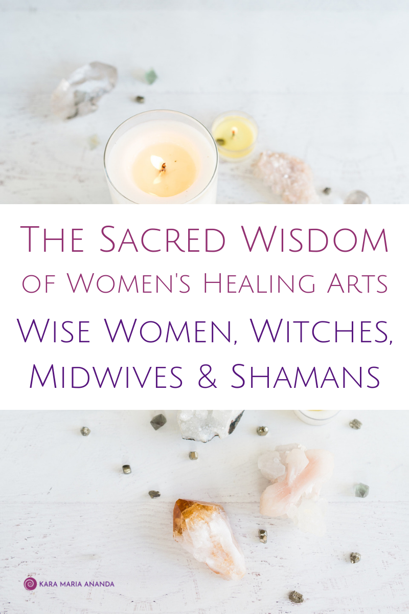 The Sacred Wisdom of Women's Healing Arts: Wise Women, Witches, Midwives and Shamans