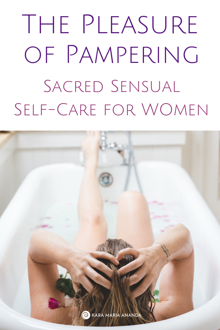 The Pleasure of Pampering - Sacred Sensual Self-Care for Natural Women's Health and Wellness