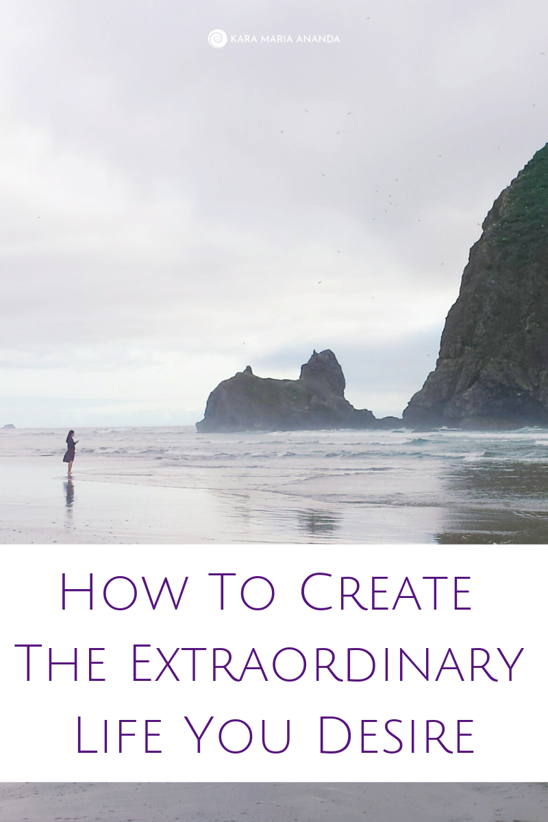 How to Create the Extraordinary Life You Desire