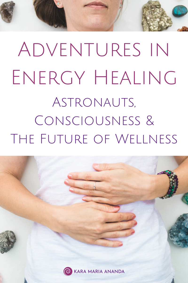 Adventures in Energy Healing: Astronauts, Consciousness, and the Future of Wellness