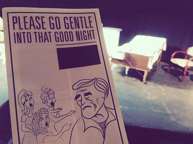 Came out tonight to see the hilarious Please Go Gentle Into That Good Night. You've got 3 more chances to catch it, you won't want to miss this one.