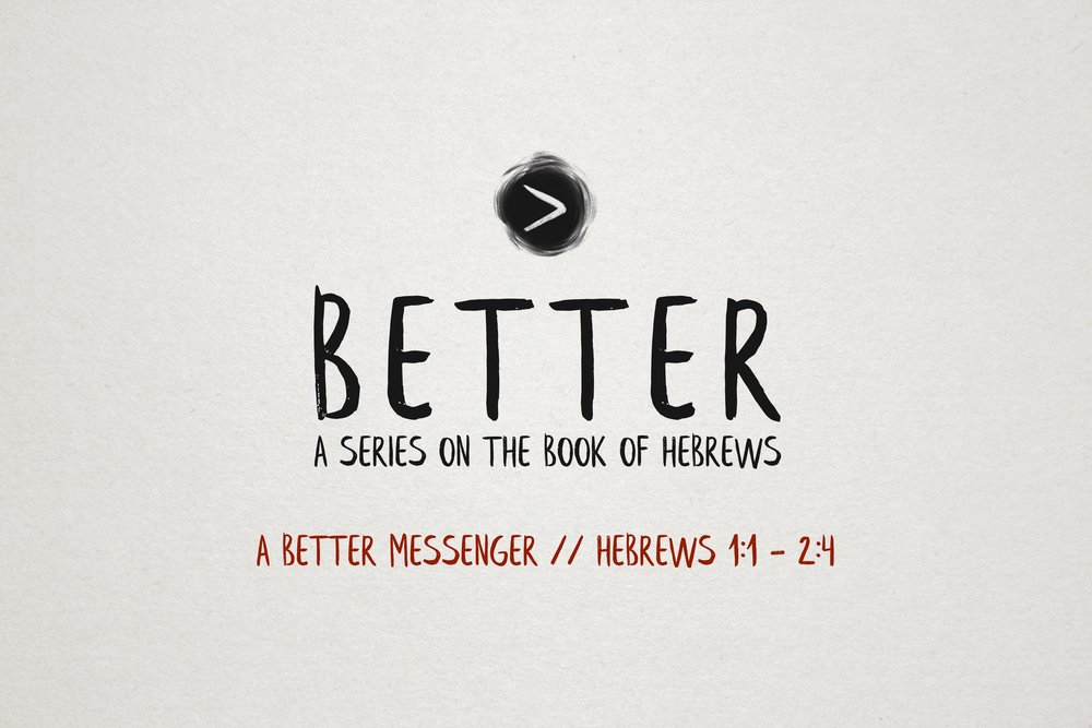 Better: A Series On The Book Of Hebrews: A Better Messenger Sermons