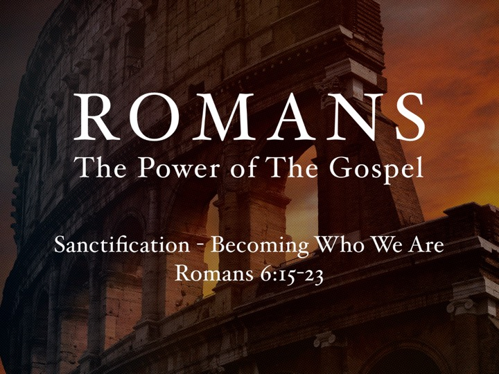 Romans_The_Power_of_The_Gospel_Sanctification_Becoming_Who_We_Are.jpg