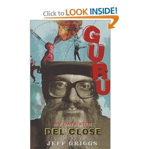 "Guru: My Days with Del Close [Bargain Price] [Hardcover] Jeff Griggs (Author) $9.98  A legend of improvisational theater, Del Close is best known for discovering and cultivating the talents of John Belushi, Chris Farley, Bill Murray, Mike Meyers, and countless other comedy giants. He was resident director of Chicago's famed Second City and ""house metaphysician"" for ""Saturday Night Live,"" a talent in his own right, and one of the brightest and wackiest theater gurus ever. Jeff Griggs was a student of Close's at the ImprovOlympic in Chicago when he was asked to help the aging mentor (often in ill health) by driving him around the city on his weekly errands. The two developed a volatile friendship that shocked, angered, and amused both of them—and produced this hilarious and ultimately endearing chronicle of Close's last years."