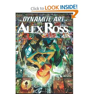 The Dynamite Art of Alex Ross  [Hardcover]        Alex Ross   (Author, Illustrator)      $26.39            Alex Ross has made his home at Dynamite Entertainment for the past several years with the creation of his own universe in Project Superpowers. Having produced many other illustrations for Dynamite comic books like Green Hornet and Vampirella, and having reunited with his Marvels collaborator, Kurt Busiek, with Kirby: Genesis, there can be no argument that Alex Ross is as popular and dynamite as ever!