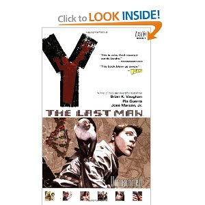 Y: The Last Man, Vol. 1: Unmanned [Paperback] Brian K. Vaughan (Author), Pia Guerra (Illustrator) $10.19  Written by Brian K. Vaughan (LOST, PRIDE OF BAGHDAD, EX MACHINA) and with art by Pia Guerra, this is the saga of Yorick Brown—the only human survivor of a planet-wide plague that instantly kills every mammal possessing a Y chromosome. Accompanied by a mysterious government agent, a brilliant young geneticist and his pet monkey, Ampersand, Yorick travels the world in search of his lost love and the answer to why he's the last man on earth.