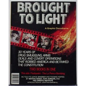 "Brought to Light: A Graphic Docudrama. Two Books in One: Flashpoint—the La Penca Bombing/Shadowplay—the Secret Team [Paperback] Alan Moore (Author), Joyce Brabner (Editor), Thomas Yeates (Illustrator), Bill Sienkiewicz (Illustrator), Jonathan Marshall (Introduction),Daniel Sheehan (Introduction) 3 new from $108.11 21 used from $40.33 1 collectible from $75.00 In this long-awaited documentary comic book, Brabner, co-author of the comic book Real War Stories , and political illustrator Tom Yeates have produced a straightforward and competently illustrated journalistic account of the CIA's pivotal attempt to assassinate independent Nicaraguan contra leader Eden Pastora in a bombing at La Penca. The second story, Shadowplay , by celebrated comics writer Moore, and the acclaimed illustrator/author Sienkiewicz, is a masterly satiric expose of ""The Secret Team"" that came to direct the Reagan administration's covert war in Nicaragua."