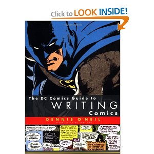 The DC Comics Guide to Writing Comics [Paperback] Dennis O'Neil (Author) $15.61  In this valuable guide, Dennis O'Neil, a living legend in the comics industry, reveals his insider tricks and no-fail techniques for comic storytelling. Readers will discover the various methods of writing scripts (full script vs. plot first), as well as procedures for developing a story structure, building subplots, creating well-rounded characters, and much more.