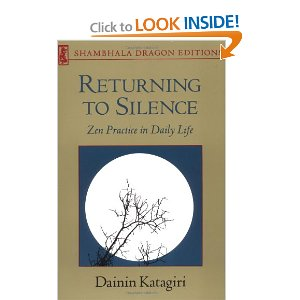 "Returning to Silence (Shambhala Dragon Editions) [Paperback] Dainin Katagiri (Author) $13.67  Based on the author's talks to his American students, Returning to Silence contains the basic teachings of the Buddha, with special emphasis on the meaning of faith and on meditation. It also offers a commentary on ""The Bodhisattva's Four Methods of Guidance"" from Dogen Zenji's Shobogenzo, which speaks in depth about the appropriate actions of those who guide others in the practice of the Buddha Way. Throughout these pages, Katagiri Roshi energetically brings to life the message that ""Buddha is your daily life."""