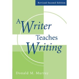A Writer Teaches Writing Revised  [Paperback]       Donald M. Murray  (Author)      $42.80            A landmark text on the teaching of writing, Donald M. Murray's A WRITER TEACHES WRITING has had a profound influence on composition theory and practice.