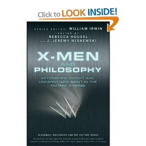 "X-Men and Philosophy: Astonishing Insight and Uncanny Argument in the Mutant X-Verse (Blackwell Philosophy & Pop Culture)  [Paperback]        William Irwin   (Editor),   Rebecca Housel   (Editor),  J. Jeremy Wisnewski  (Editor)      $12.43            X-Men   is one of the most popular comic book franchises ever, with successful spin-offs that include several feature films, cartoon series, bestselling video games, and merchandise. This is the first look at the deeper issues of the X-Men universe and the choices facing its powerful ""mutants,"" such as identity, human ethics versus mutant morality, and self-sacrifice."