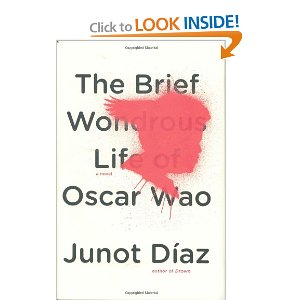 The Brief Wondrous Life of Oscar Wao  [Hardcover]       Junot Diaz  (Author)      $16.47            This is the long-awaited first novel from one of the most original and memorable writers working today.    D'az immerses us in the tumultuous life of Oscar and the history of the family at large, rendering with genuine warmth and dazzling energy, humor, and insight the Dominican-American experience, and, ultimately, the endless human capacity to persevere in the face of heartbreak and loss. A true literary triumph,   The Brief Wondrous Life of Oscar Wao   confirms Junot Diaz as one of the best and most exciting voices of our time.