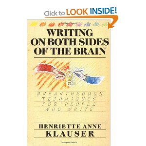 Writing on Both Sides of the Brain: Breakthrough Techniques for People Who Write [Paperback]       Henriette A. Klauser  (Author)      $10.68            A revolutionary approach to writing that will teach you how to express yourself fluently and with confidence for the rest of your life.