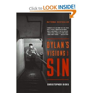 Dylan's Visions of Sin [Paperback] Christopher Ricks (Author) $11.83  Structured around the concepts of sin, virtue and grace, Ricks's close reading and imaginative cross-referencing will indeed uncover meanings in Dylan's songs that would never have occurred to you' Anthony Quinn, Daily Telegraph