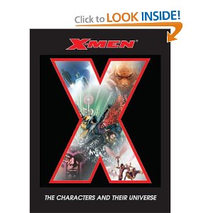 X-Men: The Characters and Their Universe [Hardcover] Michael Mallory (Author) 15 new from $32.59 15 used from $12.94 1 collectible from $39.99 X-Men: The Characters and Their Universe tells the story of this unique band of Marvel comics' heroes from their creation in 1963 to the present as one of the globe's hottest franchises. This colorful, lavishly illustrated volume also traces how the characters have been adapted into the media of television and film, including the groundbreaking 1992 animated series and blockbuster feature films, including X-Men III: The Last Stand.