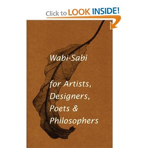 Wabi-Sabi: for Artists, Designers, Poets & Philosophers  [Paperback]        Leonard Koren   (Author)      $10.88            An updated version of the classic volume on the beauty of things imperfect, impermanent, and incomplete.