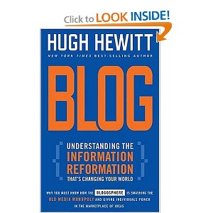 Blog : Understanding the Information Reformation That's Changing Your World [Bargain Price] [Hardcover] Hugh Hewitt (Author) $8.00  Up until now no influential blogger has written a definitive book about this phenomenon. Since Hugh Hewitt's blog site-HughHewitt-was launched in early 2002, more than 10 million people have visited this site. Why does this visitor traffic matter? People's attentions are up for grabs. If you depend upon the steady trust of others, suddenly you have an audience waiting to hear from you. The race is underway, though, to gain mindspace and to be part of the blogosphere readers' habits and to position yourself as well as your business or organization at the forefront of this information movement.